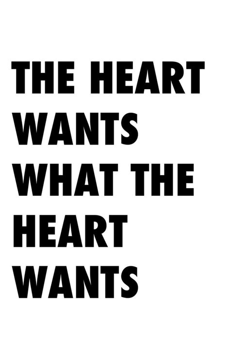 But the heart wants what it wants   QUOTES   Pinterest