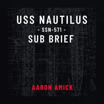 Listen Free to USS Nautilus SSN-571 Sub Brief by Aaron