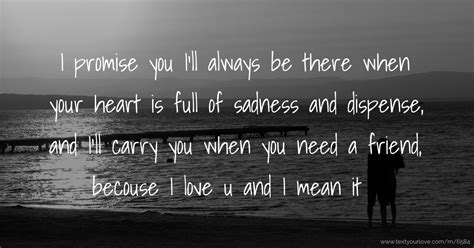 I promise you I'll always be there when your heart is